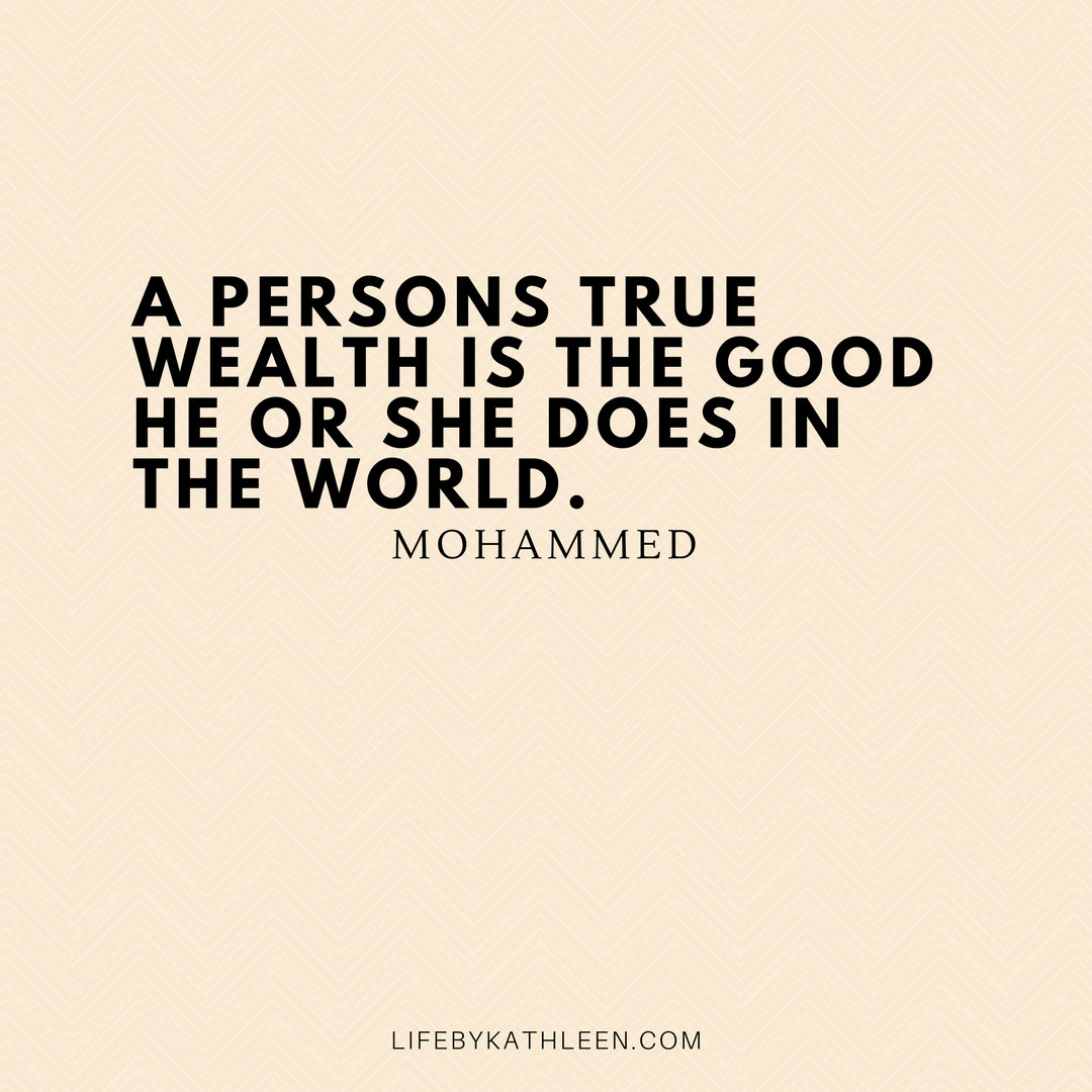 A persons true wealth is the good he or she does in the world - Mohammed #quotes #quote #wealth #wealthquote #mohammed