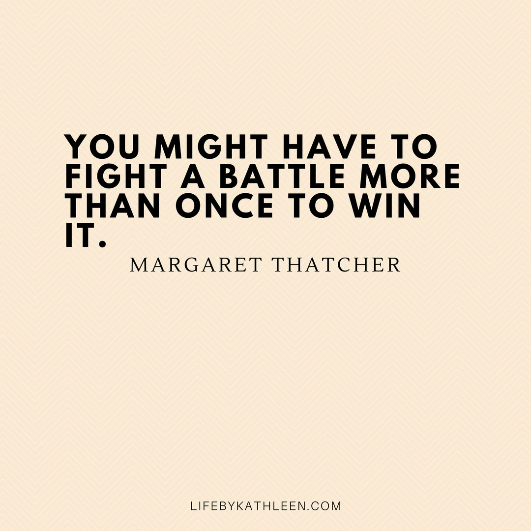 You might have to fight a battle more than once to beat it - Margaret Thatcher #battle #battles #margaretthatcher #torries #quotes
