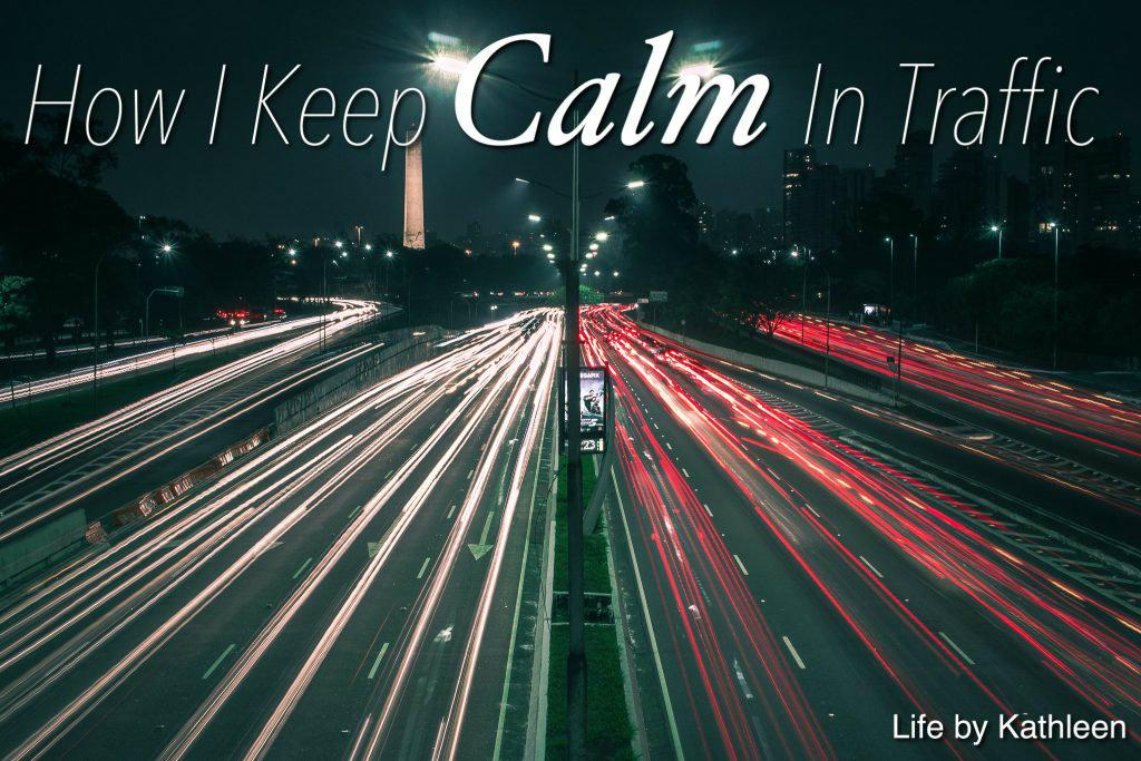 How I Keep Calm In Traffic