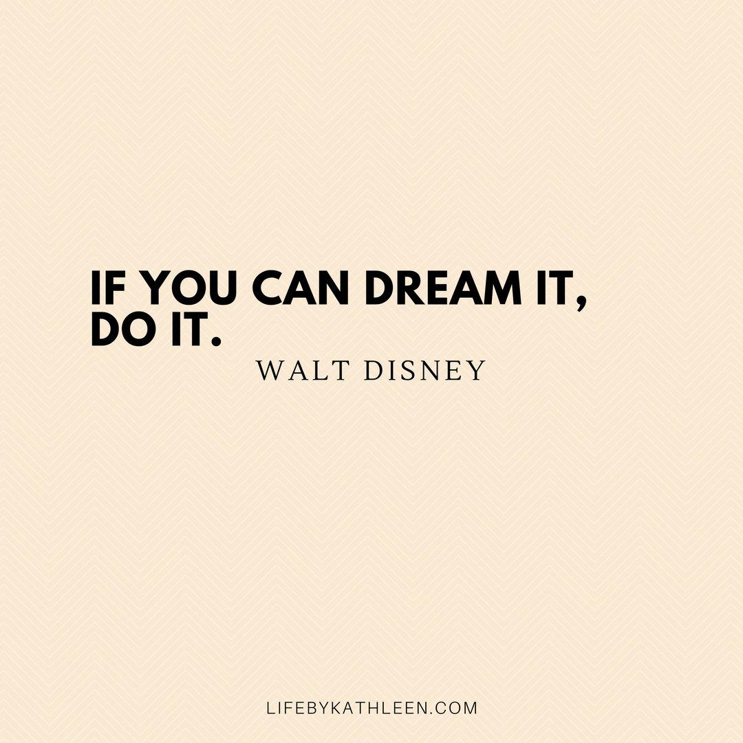If you can dream it, do it - Walt Disney #disney #disneyquote #waltdisney #dreams #dream #justdoit