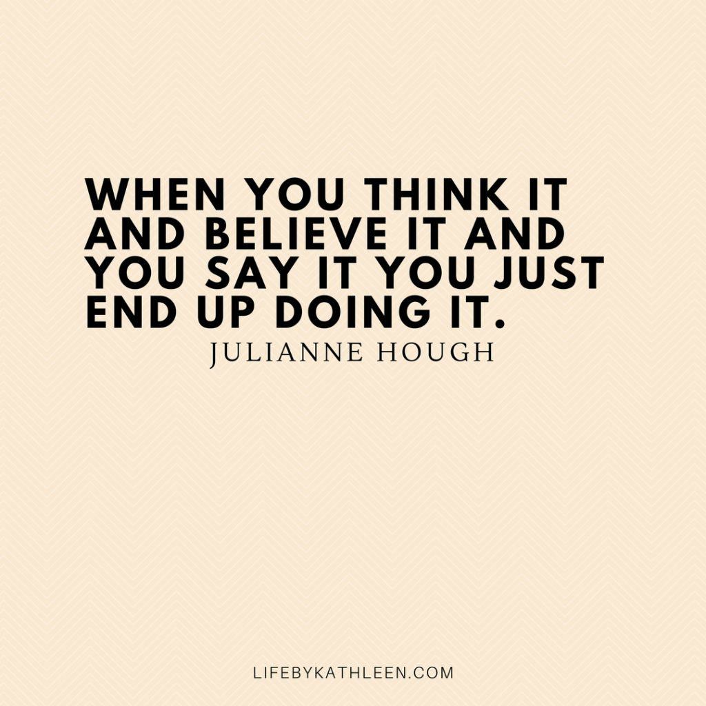 When you think it and believe it and you say it you just end up doing it - Julianne Hough #quotes #juliannehough #believe #justdoit