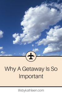 Why A Getaway Is So Important