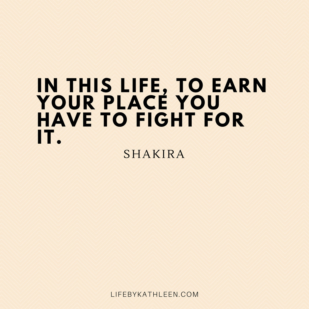 In this life, to earn your place you have to fight for it - Shakira #shakira #style #quotes #shakiraquote #fashion #hipsdontlie