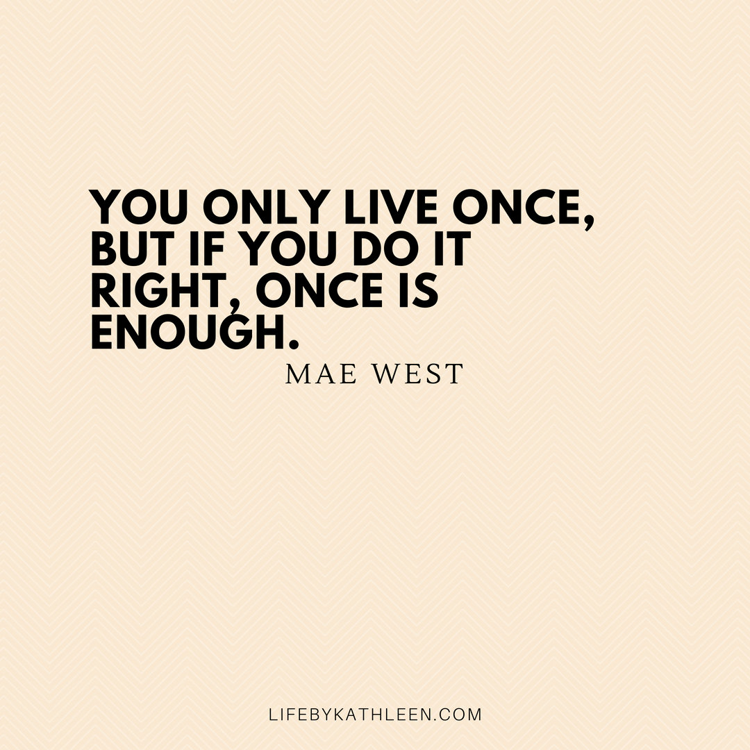 You only live once, but if you do it right, once is enough - Mae West #maewest #quotes #maewestquotes #burlesque