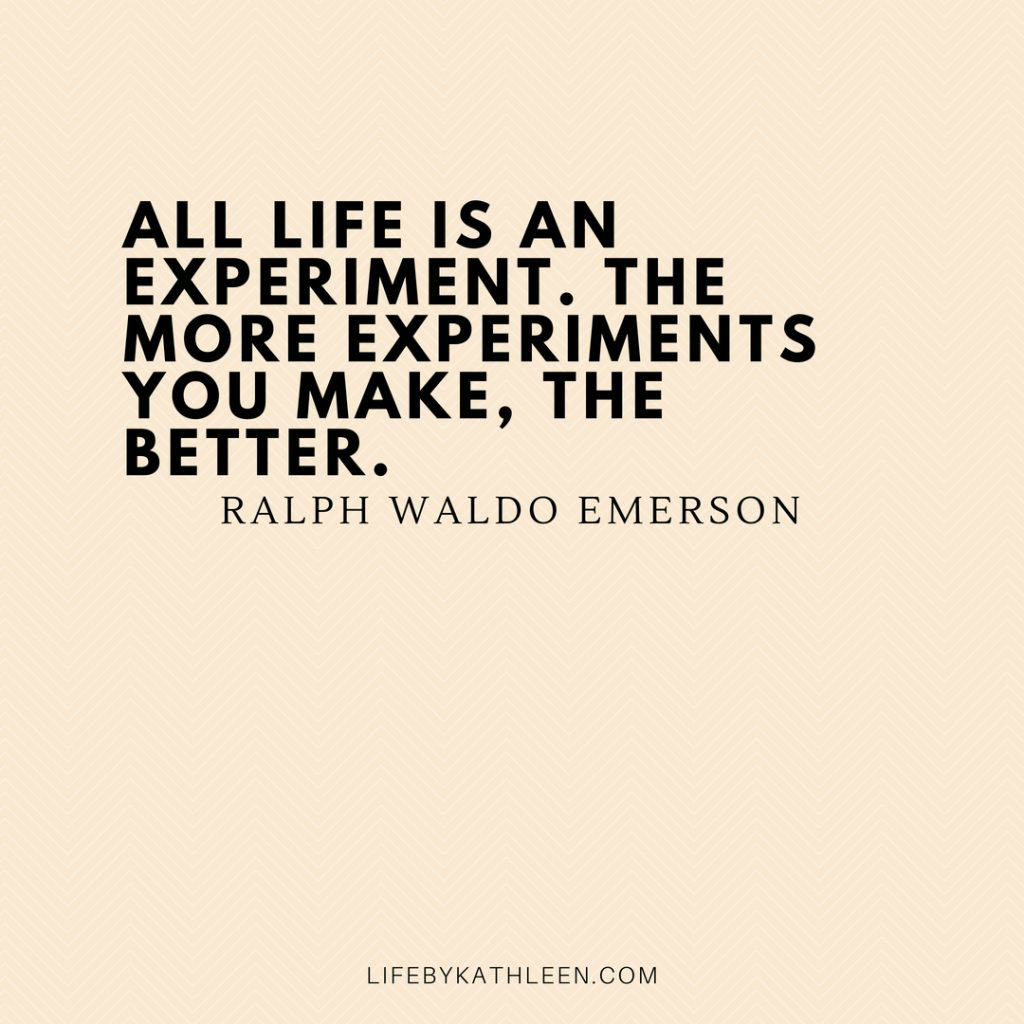 All life is an experiment. The more experiments you make, the better - Ralph Waldo Emerson