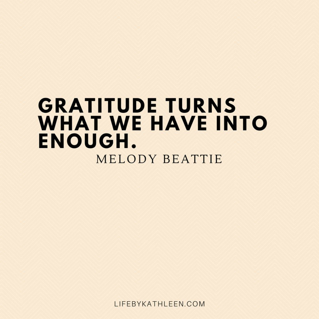 Gratitude turns what we have into enough - Melody Beattie