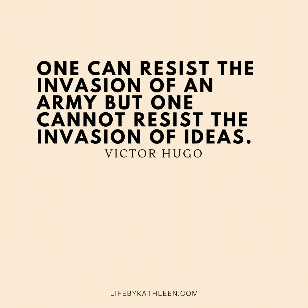 One can resist the invasion of an army but one cannot resist the invasion of ideas - Victor Hugo #quotes #victorhugo #citation #invasion #army #ideas