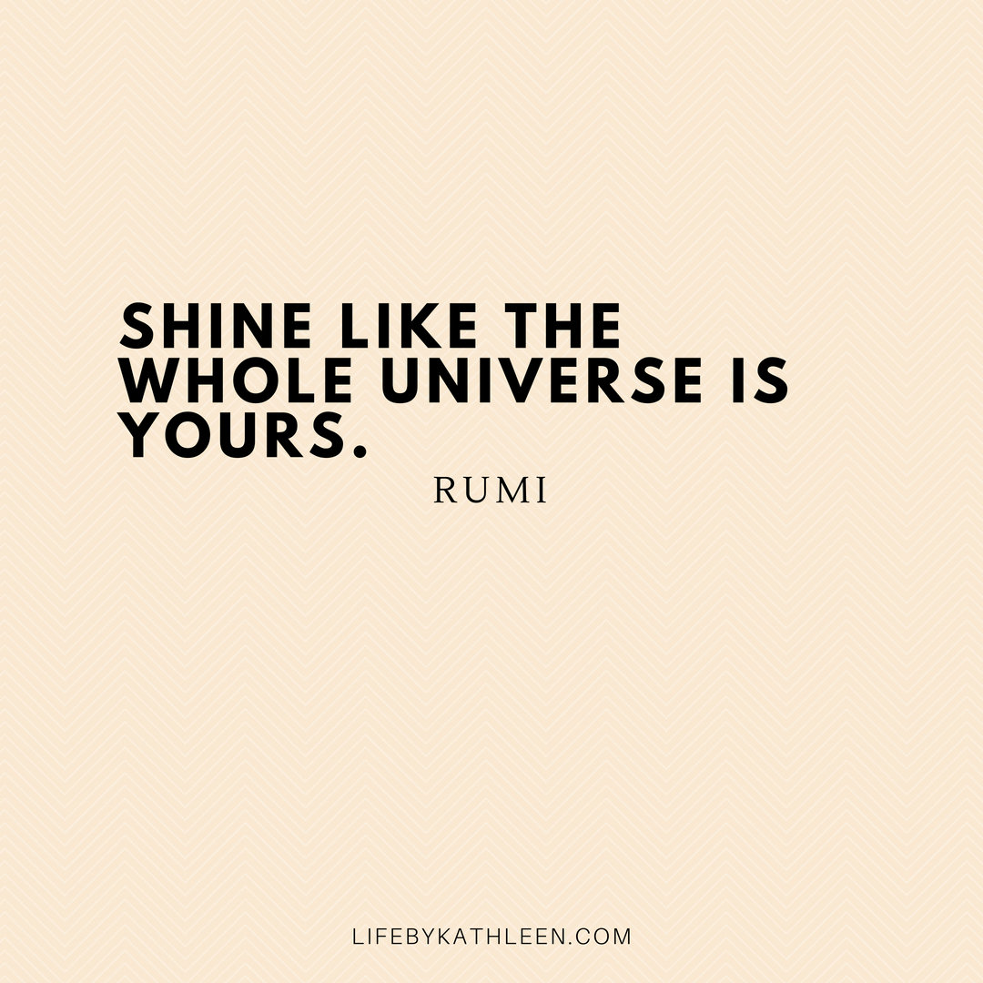 Shine like the whole universe is yours - Rumi #quotes #rumi #poetry #lovers #peace #wisdom #universe #life #gratitude #poems