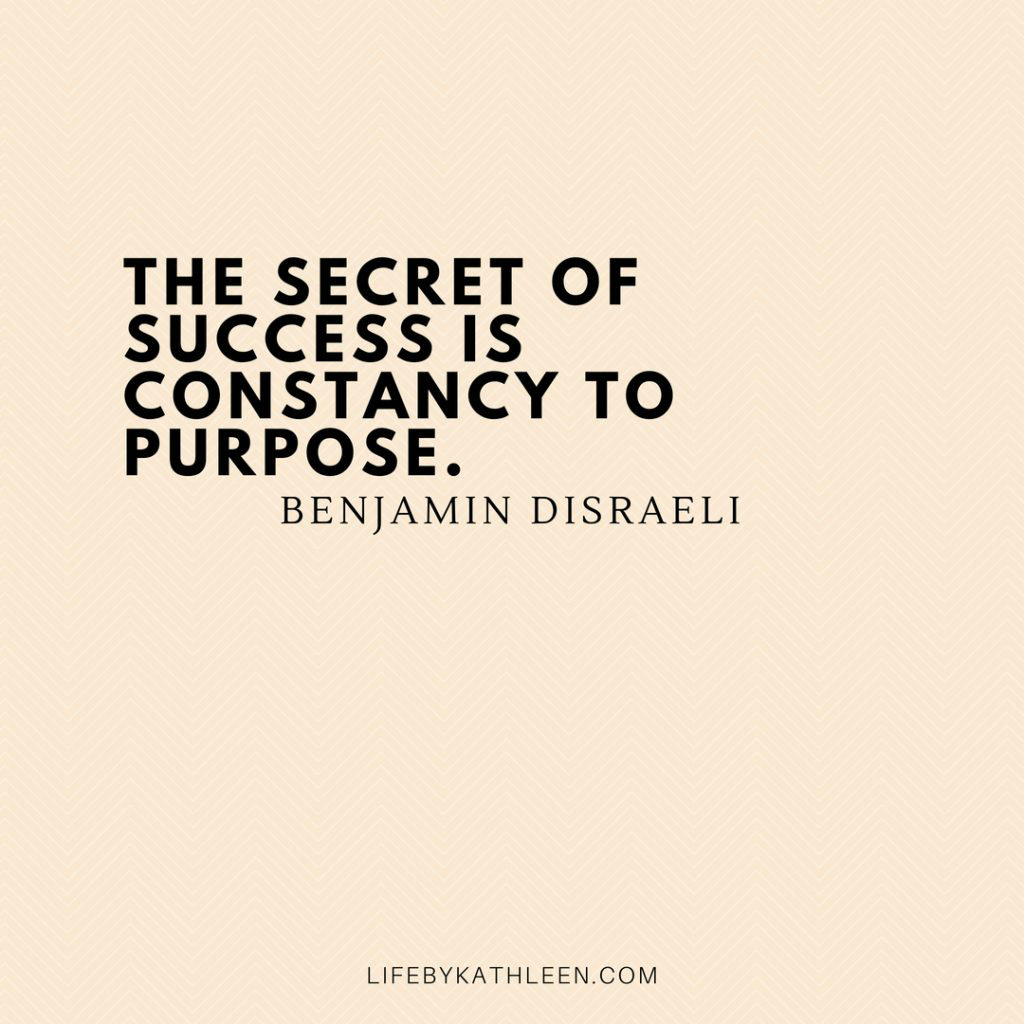 The secret of success is constancy to purpose - Benjamin Disraeli