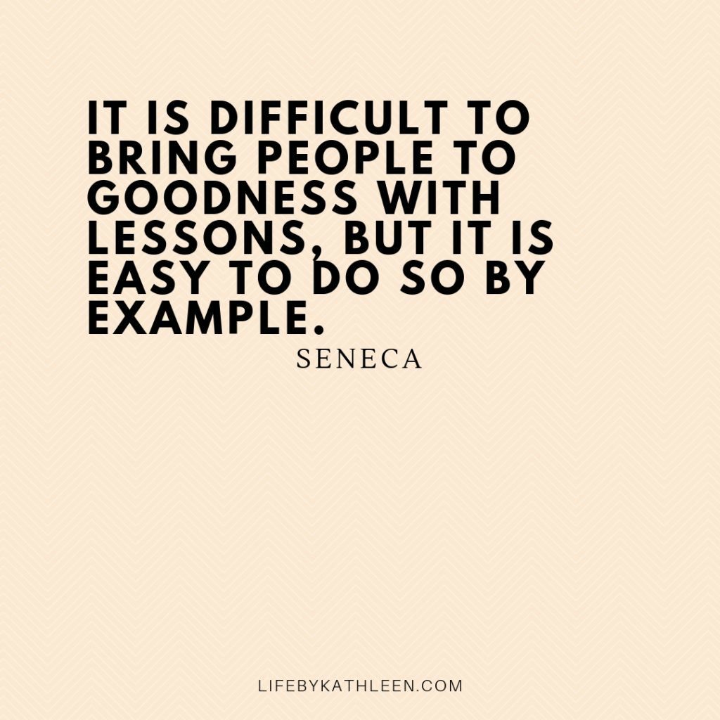 It is difficult to bring people to goodness with lessons, but it is easy to do so by example - Seneca
