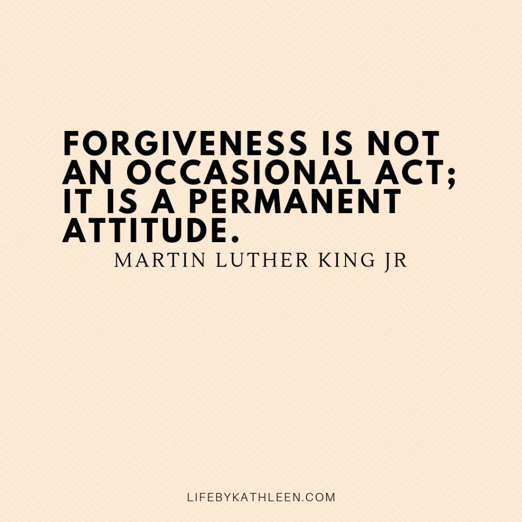Forgiveness is not an occasional act; it is a permanent attitude - Martin Luther King Jr