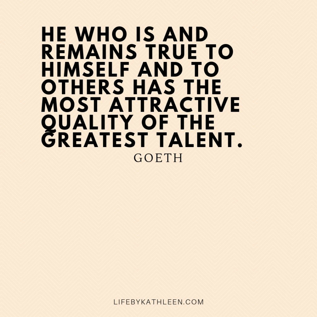 He who is and remains true to himself and to others has the most attractive quality of the greatest talent - Goeth