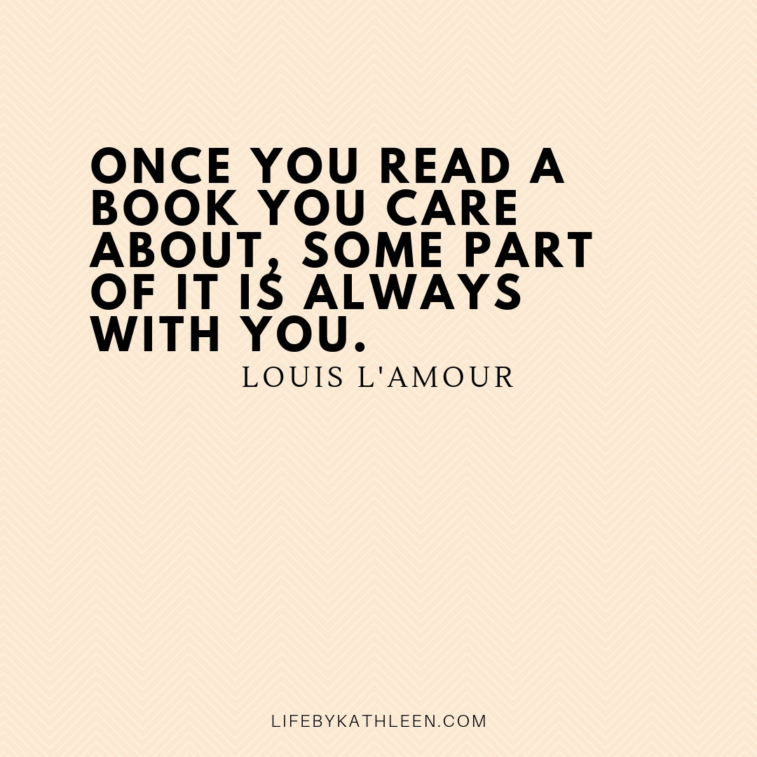 Once you read a book you care about, some part of it is always with you - Louis L'Amour