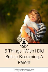 5 Things I Wish I Did Before Becoming A Parent