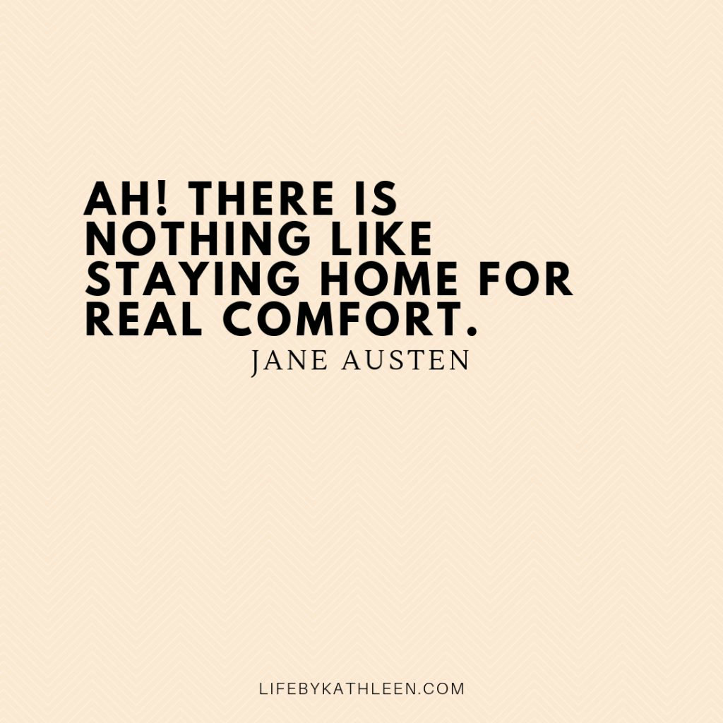 Ah! There is nothing like staying home for real comfort - Jane Austen