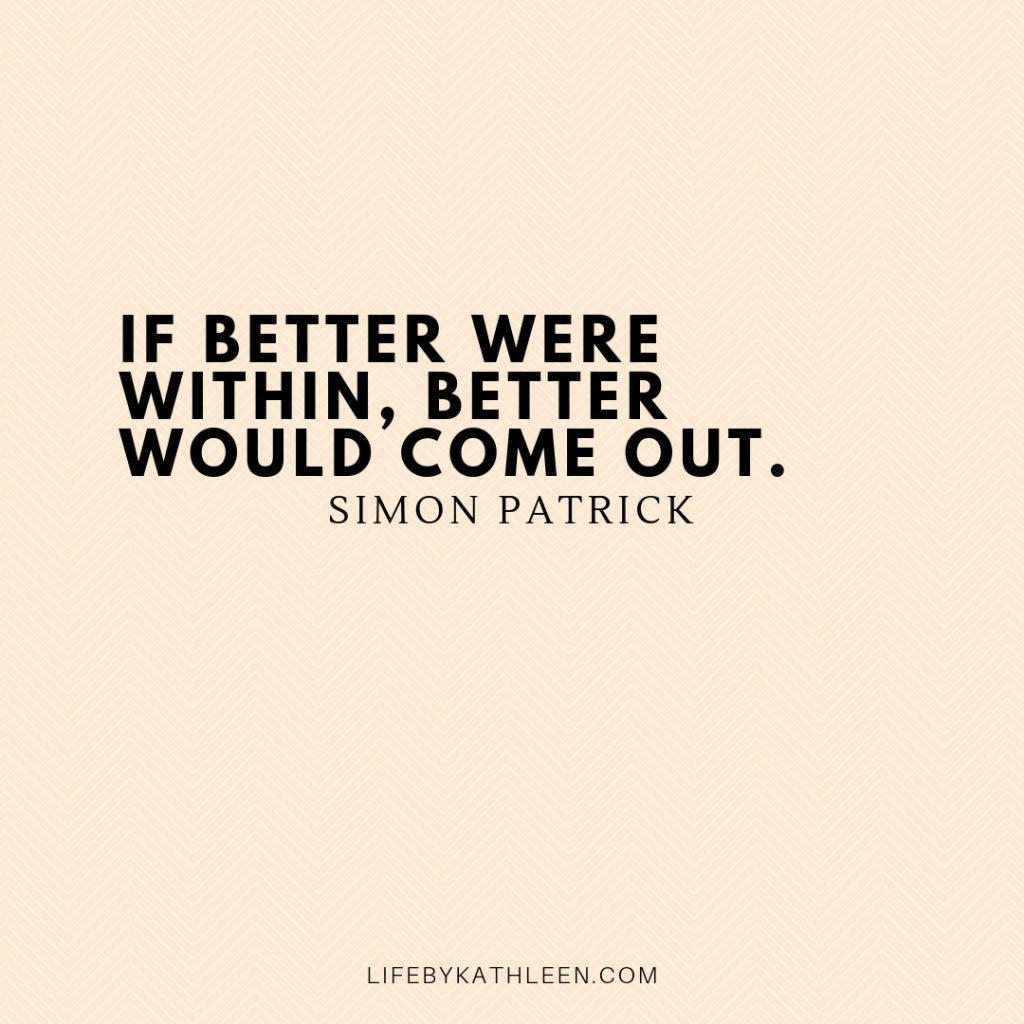 If better were within, better would come out - Simon Patrick