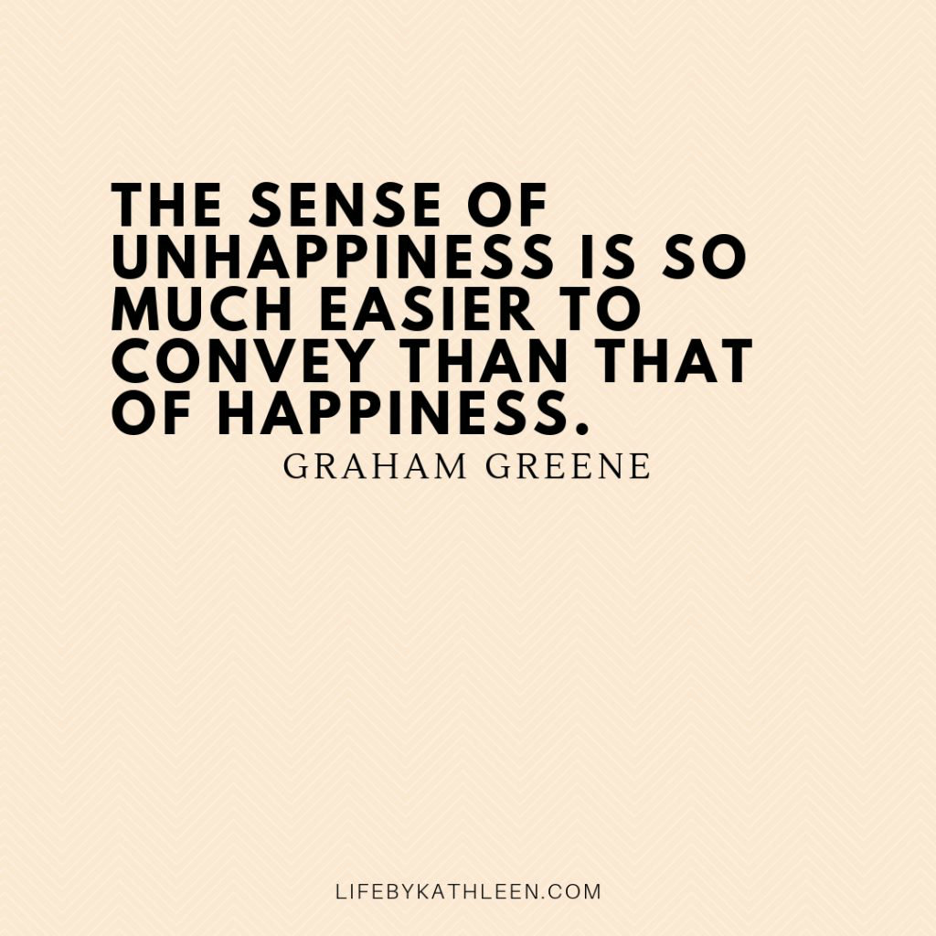 The sense of unhappiness is so much easier to convey than that of happiness - Graham Greene