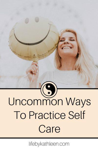 Uncommon Ways To Practice Self Care