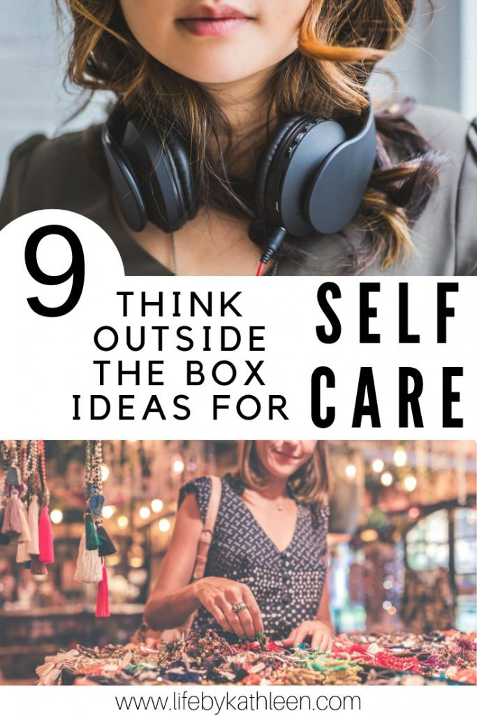 9 Think Outside The Box Ideas For Self Care