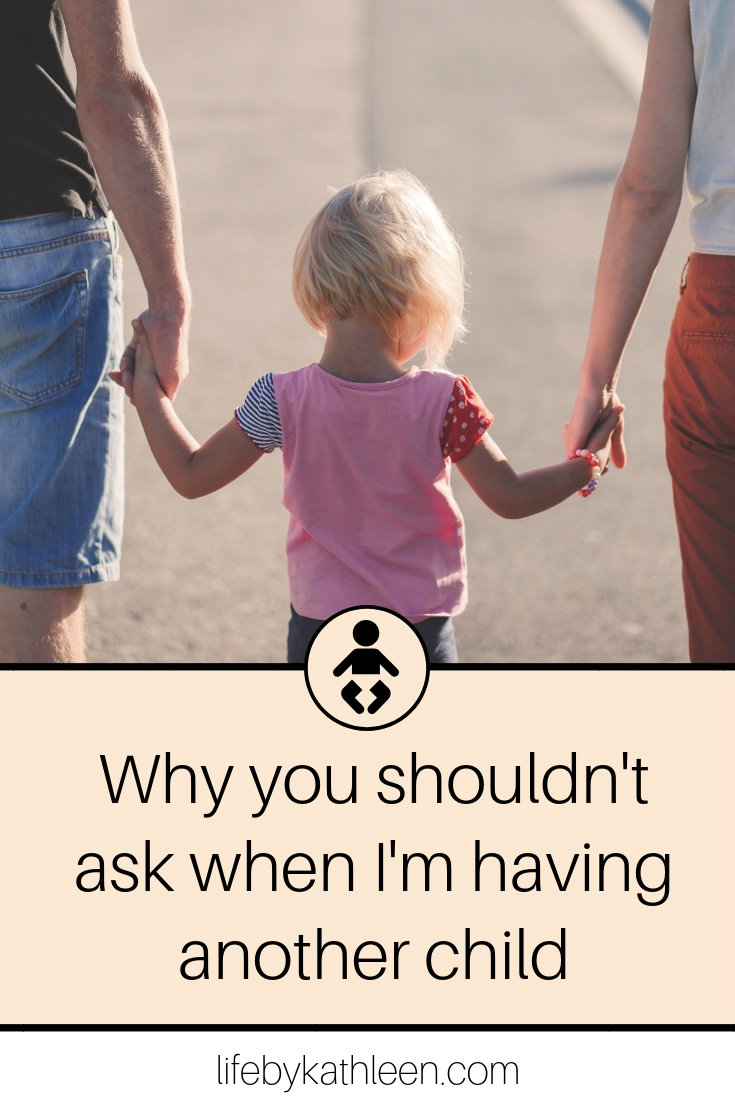 Why you shouldn't ask when I'm having another child