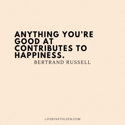 Anything you're good at contributes to happiness - Bertrand Russell