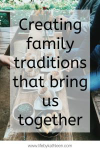 Creating family traditions that bring us together