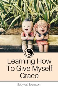 Learning How To Give Myself Grace
