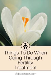 Things to do when going through fertility treatment