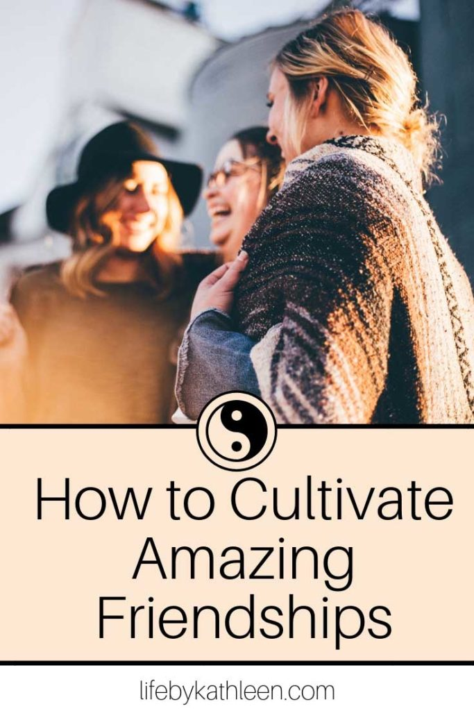 How to cultivate amazing friendships