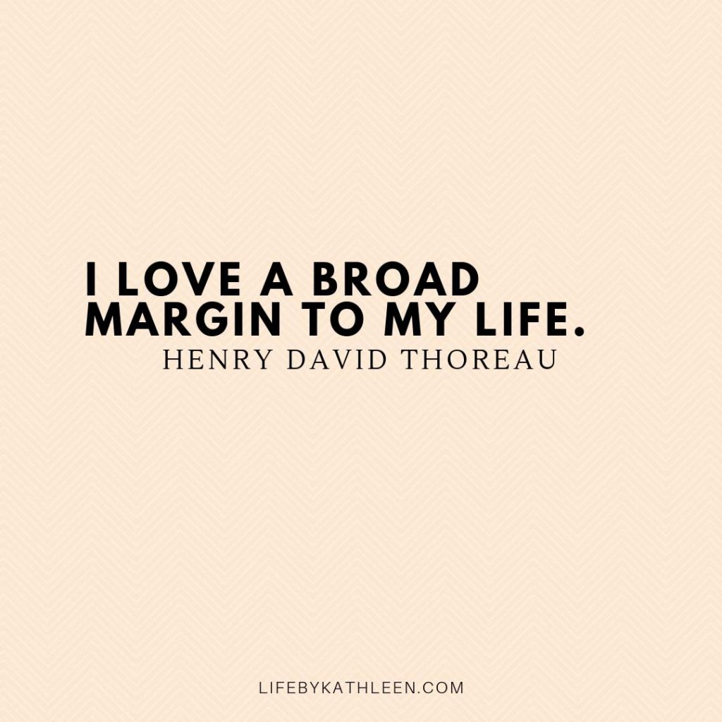 I love a broad margin to my life - Henry David Thoreau