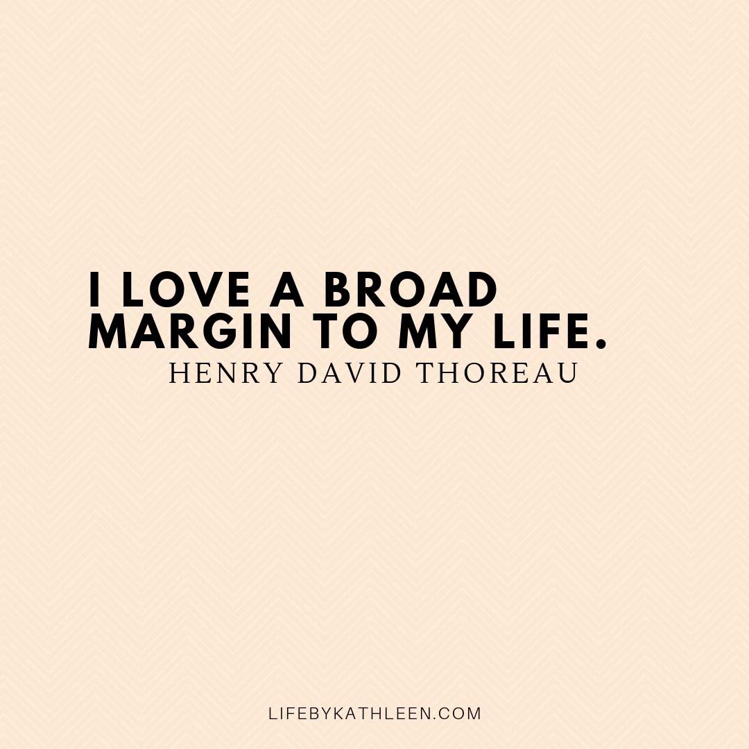 I love a broad margin to my life - Henry David Thoreau