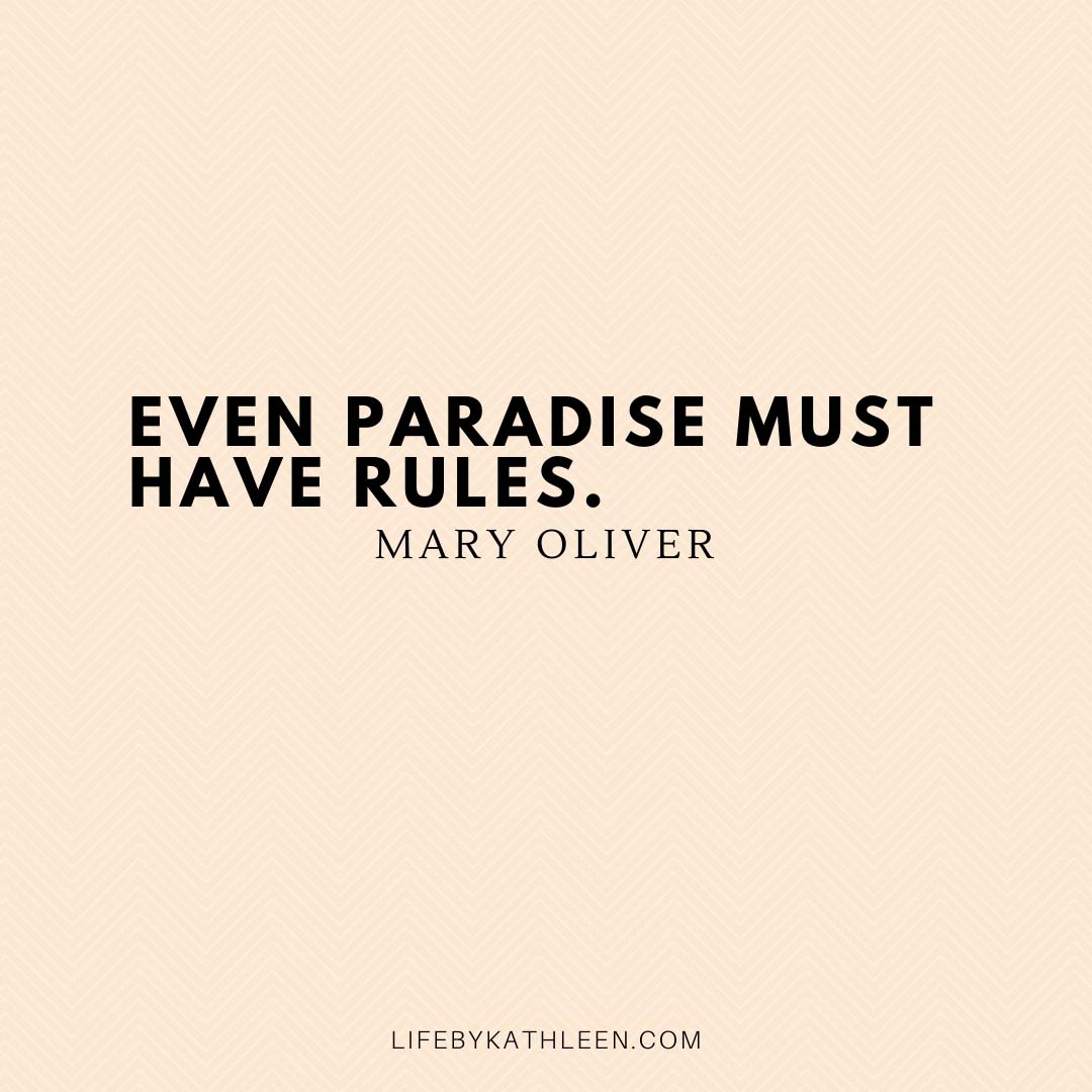 Even paradise must have rules - Mary Oliver
