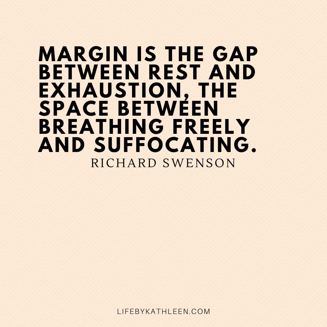 Margin is the gap between rest and exhaustion, the space between breathing freely and suffocating - Richard Swenson
