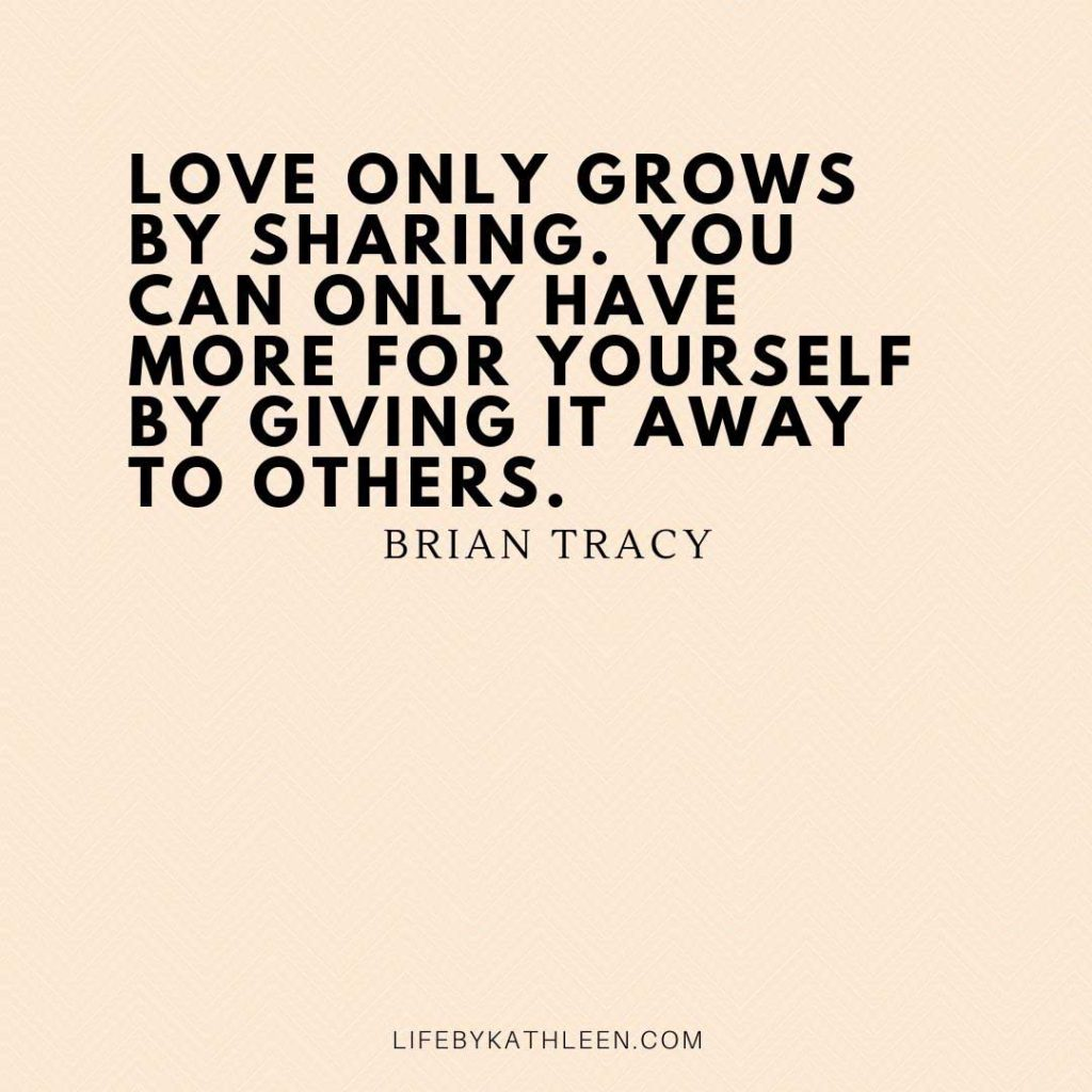 Love only grows by sharing. You can only have more for yourself by giving it away to others - Brian Tracy