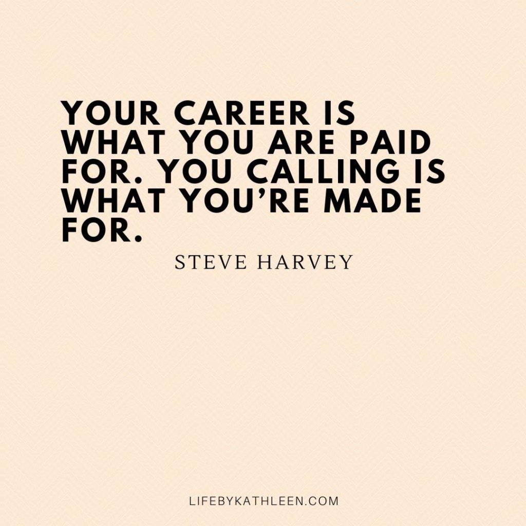 Your career is what you are paid for. You calling is what you're made for - Steve Havey