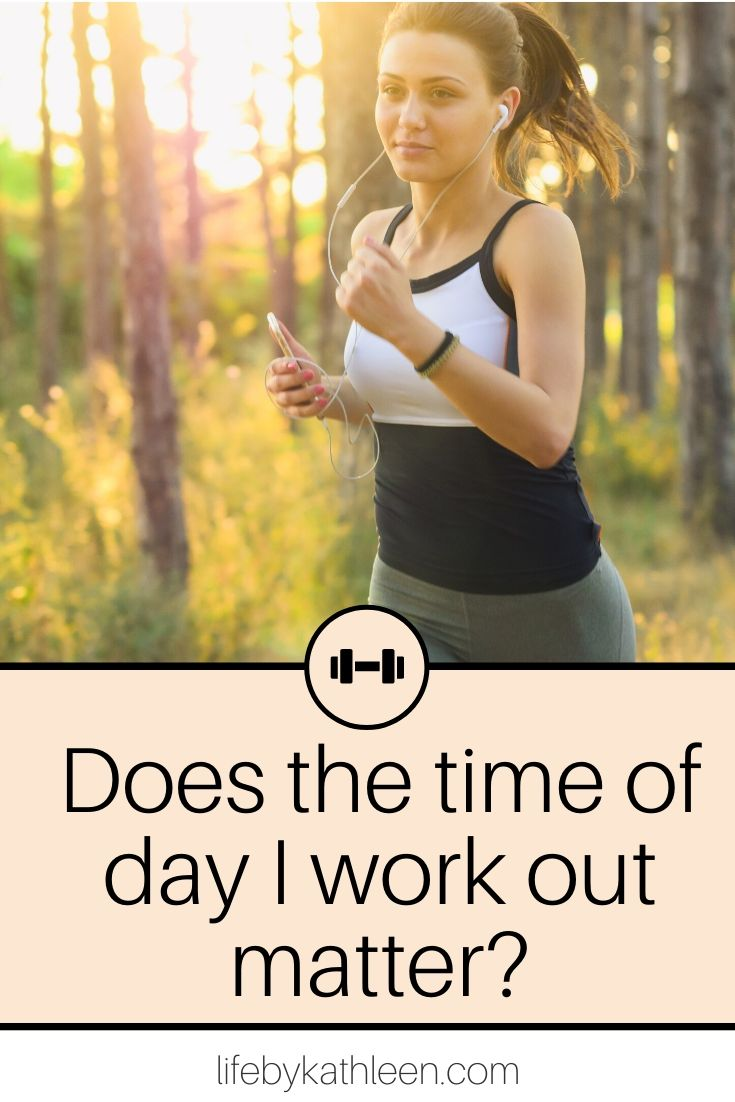 Does the time of day I work out matter?