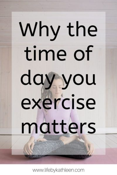 why the time of day you exercise matter