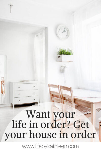 want your life in order? Get your house in order