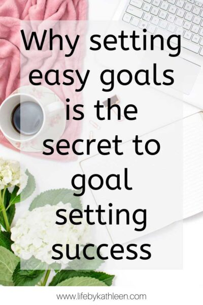 Why setting easy goals is the secret to goal setting success
