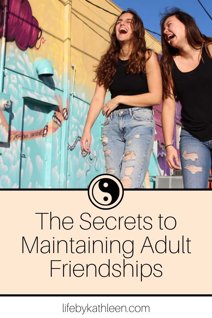 the secrets to maintaining adult friendships