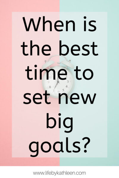 when is the best time to set new big goals