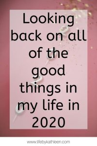 Looking back on all of the good things in my life in 2020