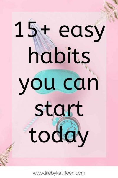 15+ easy habits you can start today